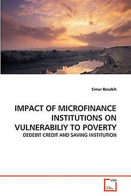 IMPACT OF MICROFINANCE INSTITUTIONS ON VULNERABILIY TO POVERTY by Bezabih & Simur