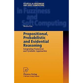 Propositional Probabilistic and Evidential Reasoning  Integrating Numerical and Symbolic Approaches by Liu & Weiru
