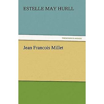 Jean Francois Millet by Hurll & Estelle May