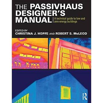 The Passivhaus Designer's Manual - A Technical Guide to Low and Zero E