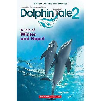 Dolphin Tale 2 - A Tale of Winter and Hope by Gabrielle Reyes - Charle