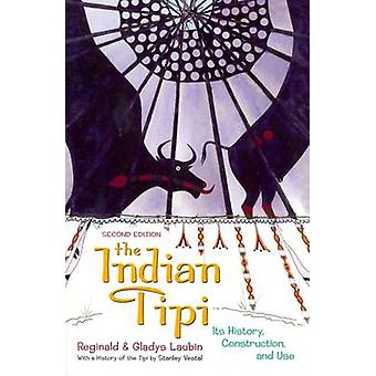 The Indian Tipi - Its History - Construction and Use (New ed of 2 Revi