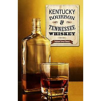 Kentucky Bourbon and Tennessee Whiskey by Stephanie Stewart-Howard -