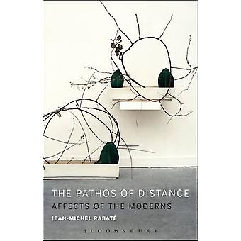 The Pathos of Distance - Affects of the Moderns by Jean-Michel Rabate