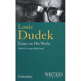 Louis Dudek - Essays on His Works by George Hildebrand - 9781550711219