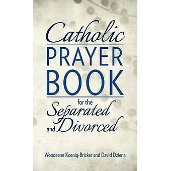 Catholic Prayer Book for the Separated and Divorced by Woodeene Brick