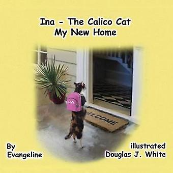 Ina the Calico Cat -My New Home by Evangeline Rollings - 978194127109