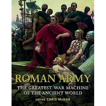The Roman Army - The Greatest War Machine of the Ancient World by Chri