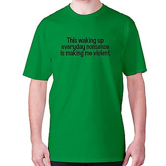 Mens funny t-shirt slogan tee sarcasm sarcastic humour - This waking up everyday nonsense is making me violent