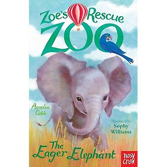 Zoe's Rescue Zoo: The Eager Elephant (Paperback) by Cobb Amelia Williams Sophy