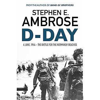 D-Day: June 6 1944: The Battle For The Normandy Beaches (Paperback) by Ambrose Stephen E.