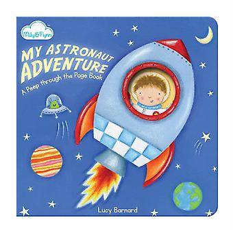 My Astronaut Adventure (A 'Peep-through-the-page' Board Book) (Board book) by Barnard Lucy