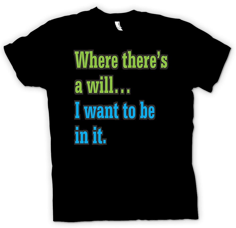 Mens T-shirt - Where theres a will I want to be in it - Quote