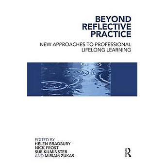 Beyond Reflective Practice by Helen Bradbury & Nick Frost & Sue Kilminster & Miriam Zukas