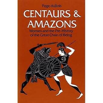 Centaurs and Amazons - Women and the Pre-History of the Great Chain of