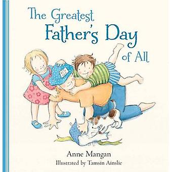 The Greatest Father's Day of All by Anne Mangan - Tamsin Ainslie - 97