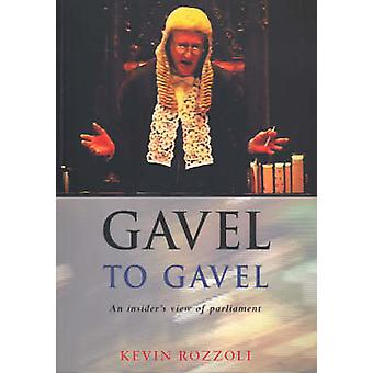 Gavel to Gavel - A Practioner's Perspective of Parliament by Kevin Roz