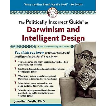 Politically Incorrect Guide to Darwinism and Intelligent Design by Jo