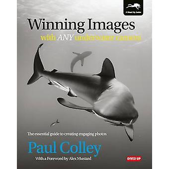 Winning Images with Any Underwater Camera - The Essential Guide to Cre