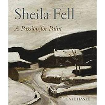 Sheila Fell - A Passion for Paint (New edition) by Cate Haste - Frank