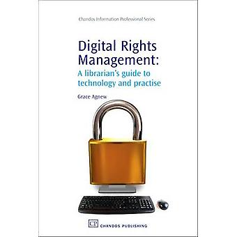 Digital Rights Management A Librarian S Guide to Technology and Practise by Agnew & Grace