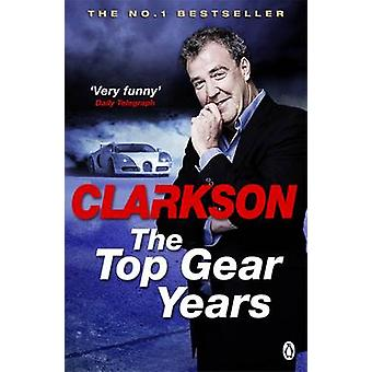 The Top Gear Years by Jeremy Clarkson - 9780718198008 Book