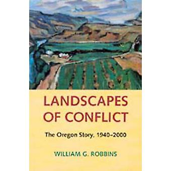 Landscapes of Conflict - The Oregon Story - 1940-2000 by William Robbi