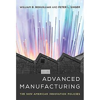 Advanced Manufacturing: The New American Innovation Policies - Advanced Manufacturing (Hardback)