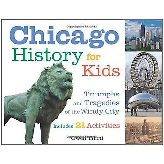 Chicago History for Kids: Triumphs and Tragedies of the Windy City (For Kids)