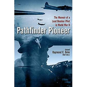 Pathfinder Pioneer - The Memoir of a Lead Bomber Pilot in World War II