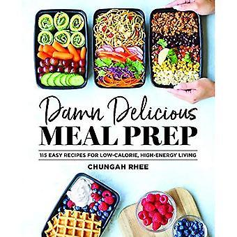 Verdammt leckeres Essen Prep: 115 einfache Rezepte für kalorienarme, energiereichen Leben
