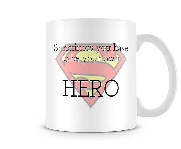 Sometimes you have to be your own hero mug.