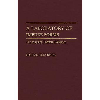A Laboratory of Impure Forms The Plays of Tadeusz Rozewicz by Filipowicz & Halina