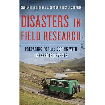 Disasters in Field Research Preparing for and Coping with Unexpected Events by Ice & Gillian H.