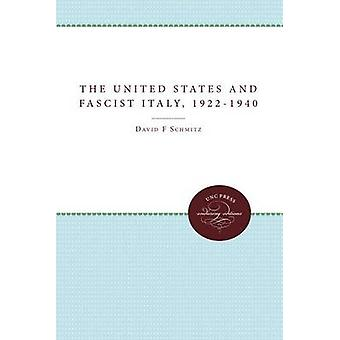 The United States and Fascist Italy 19221940 by Schmitz & David F.