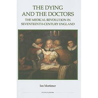 The Dying and the Doctors The Dying and the Doctors                                                                               The Medical Revolution in SeventeenthCentury by Mortimer & Ian