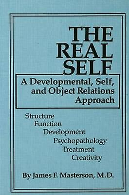 The Real Self A DevelopHommestal Self and Object Relations Approach by Masterson & James F. & M.D.