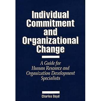 Individual Commitment and Organizational Change A Guide for Human Resource and Organization Development Specialists by Boyd & Charles