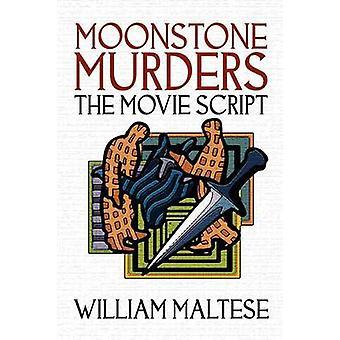 Moonstone Murders The Movie Script by Maltese & William