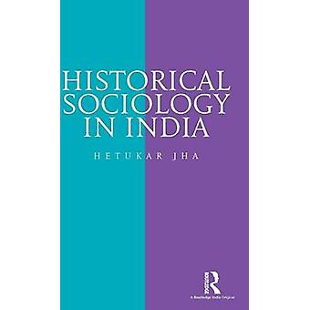 Historical Sociology in India by Jha & Hetukar