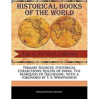 Fonti primarie governanti di collezioni storiche dell'India. Il marchese di Dalhousie. con una prefazione di T. S. Wentworth di Hunter & William Wilson