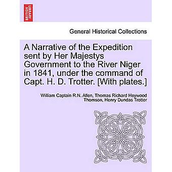 A Narrative of the Expedition sent by Her Majestys Government to the River Niger in 1841 under the command of Capt. H. D. Trotter. With plates. by Allen & William Captain R.N.