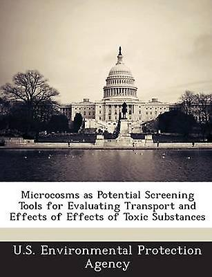 Microcosms as Potential Screening Tools for Evaluating Transport and Effects of Effects of Toxic Substances by U.S. Environmental Protection Agency