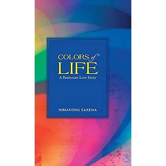 Colors of Life A Passionate Love Story by Saxena & Himanshu