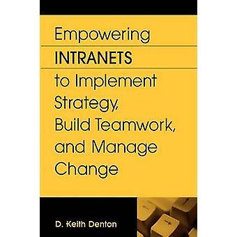 Capacitantes Intranets para implementar a estratégia de construir o trabalho em equipe e gerir a mudança por Keith Denton d &.