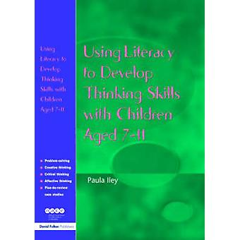 Using Literacy to Develop Thinking Skills with Children Aged 711 by Iley & Paula
