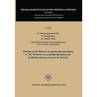 Beitrge zum Problem der psychischen Beanspruchung  II.Teil Verfahren zur graduellen Beurteilung der psychischen Beanspruchung in der Industrie by Bartenwerfer & Hansgeorg
