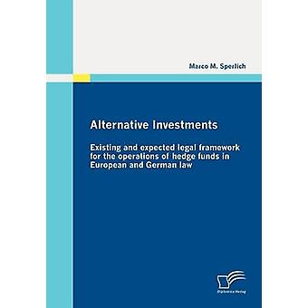 Alternative Investments Existing and expected legal framework for the operations of hedge funds in European and German law by Sperlich & Marco M.