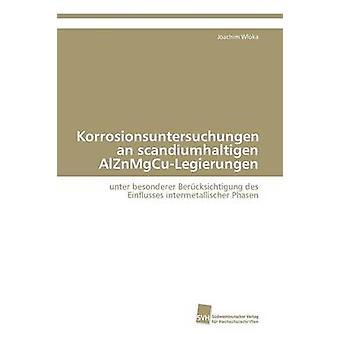 Korrosionsuntersuchungen an scandiumhaltigen AlZnMgCuLegierungen by Wloka Joachim