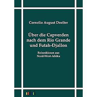 ber die Capverden nach dem Rio Grande und FutahDjallon by Doelter & Cornelio August